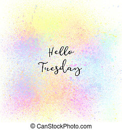 Hello Tuesday on colorful spray paint background