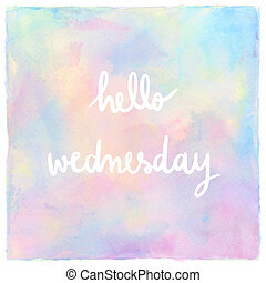 Hello Wednesday Hand Lettering on pastel watercolor
