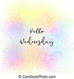 Hello Wednesday on colorful spray paint background