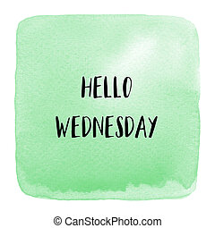 Hello Wednesday text on green watercolor background