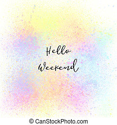 Hello Weekend on colorful spray paint background