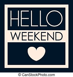 hello Weekend. Poster - hello Weekend. Inspirational and...