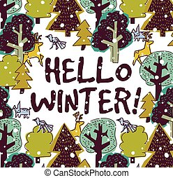 Hello winter color card and snow forest. Card with trees, ...