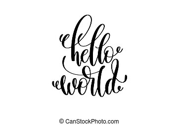 hello world - hand written lettering inscription positive quote