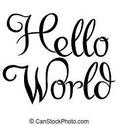 Hello world. Modern calligraphy text, handwritten with brush and black ink, isolated on white background.