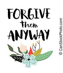 hen, vergeven, anyway