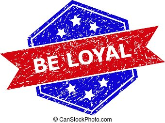 Hexagon BE LOYAL seal stamp. Flat vector blue and red bicolor scratched seal stamp with BE LOYAL caption inside hexagon form, ribbon is used also. Watermark with unclean texture,