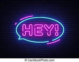 Hey neon text vector design template. Hey sticker neon, light banner design element colorful modern design trend, night bright advertising, bright sign. Vector illustration
