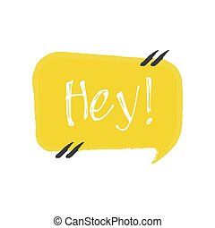 Hey. Vector hand drawn lettering illustration on white background