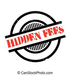 Hidden Fees rubber stamp. Grunge design with dust scratches. Effects can be easily removed for a clean, crisp look. Color is easily changed.
