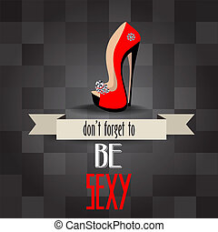 "High heels shoes poster with message""don't forget to be sexy"""