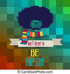 """Hipster poster with message 'don't forget to be awesome"""", vector illustration"""