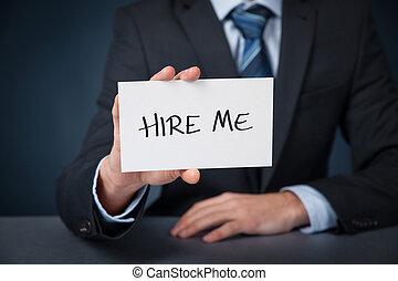 Hire me, give me a job, find a job, looking for a job...