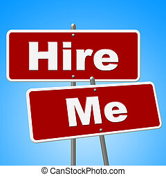 Hire Me Signs Shows Job Applicant And Advertisement