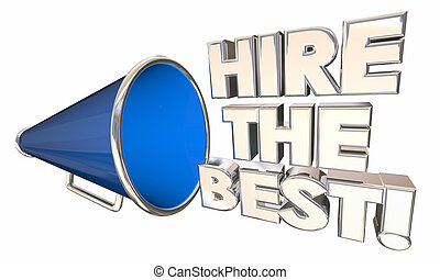 Hire the Best Workers Business Contractor Bullhorn Megaphone 3d Illustration