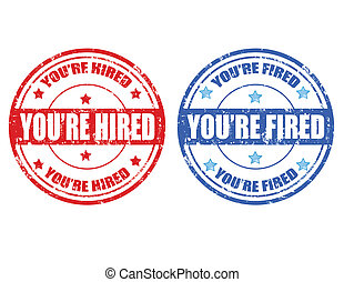 Hired-Fired - Set of grunge rubber stamp with text You're...