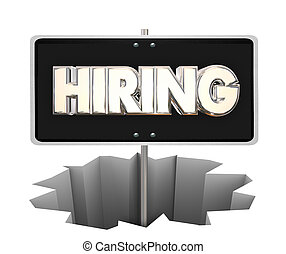 Hiring Sign Hole Recession Job New Employees Help Wanted Word 3d Illustration