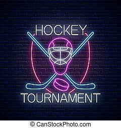 Hockey tournament neon sign with hockey sticks and puck and goalkeeper mask. Ice hockey competition logo, symbol design.