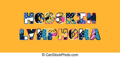 Hodgkin Lymphoma Concept Word Art Illustration - The words ...