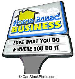 hogar, basado, empresa / negocio, amor, qué, usted, haga, señal, empresario