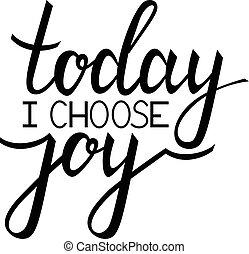 hoje, i, escolher, joy.