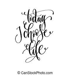 hoje, i, escolher, vida, -, mão, lettering, inscrição, texto