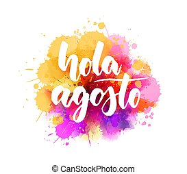 Hola Agosto - lettering on watercolor splash background - ...