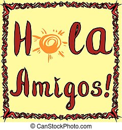 Hola amigos. Card with calligraphy and sun. Hand drawn ...