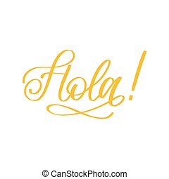 Hola hand lettering phrase translated from spanish Hello on white background.