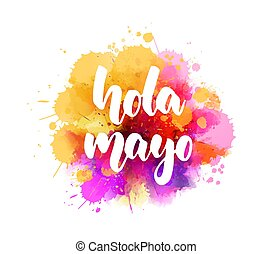 Hola Mayo - lettering on watercolor splash background - Hola...