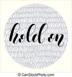 Hold on. Lettering illustration. - Hold on. Lettering vector...