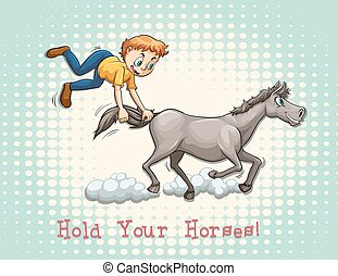 Hold your horses idiom illustration