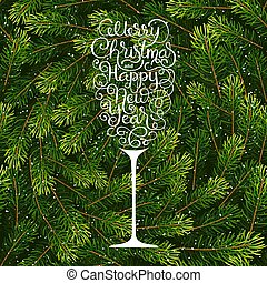 Holiday gift card with hand lettering Merry Christmas and Happy New Year in the form of a glass of champagne on Christmas fir tree branches background