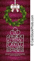 Holiday gift card with hand lettering Merry Christmas and Christmas wreath from fir tree branches on wood background