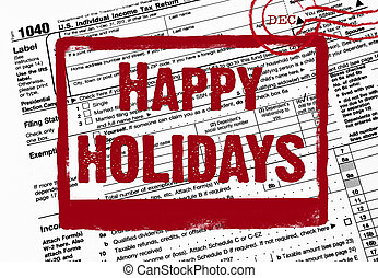 holiday greeting on a tax form - Happy Holiday stamp on 1040...