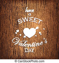 holiday illustration with hearts and arrow on wood background. Have a sweet valentines day
