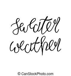 Holiday lettering and Xmas design. Sweater weather.