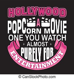 Hollywood Quotes and Slogan good for print. Hollywood A Popcorn Movie One You Watch Almost Purely For Entertainment.