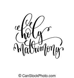 holy matrimony black and white hand lettering script to...