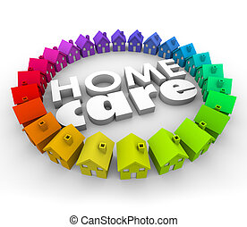 Home Care words in 3d letters surrounded by houses to illustrate health care services for patients staying at home such as physical therapy and hospice