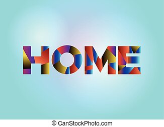 Home Concept Colorful Word Art Illustration