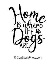 Home is where the dogs are- calligraphy text, with paw prints