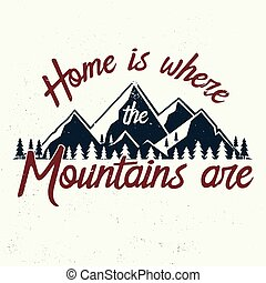 Home is where the mountains are. Mountains related...