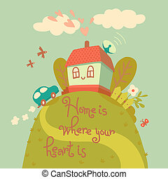 Home is where your heart is. Card with cute house and car....
