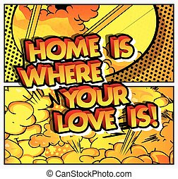 Home is where your love is!