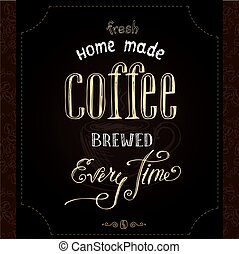 Home made brewed coffee, hand drawn lettering on black...