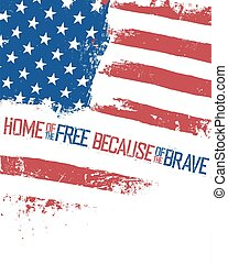 Home of the free, because of the brave. American Flag with weavy effect. Isolated on white background patriotic poster.