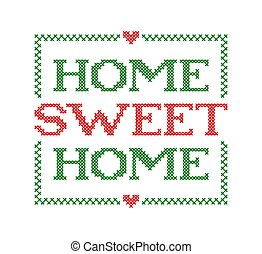 HOME SWEET HOME. Embroidery quote. Stitch cross typography cozy design. Vector