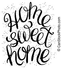 Home sweet home - hand lettering calligraphic quote,...