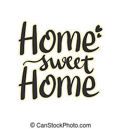 Home Sweet Home Hand Lettering, Calligraphic Quotes, Typographic Design for poster t shirt, banner card, Vector Illustration